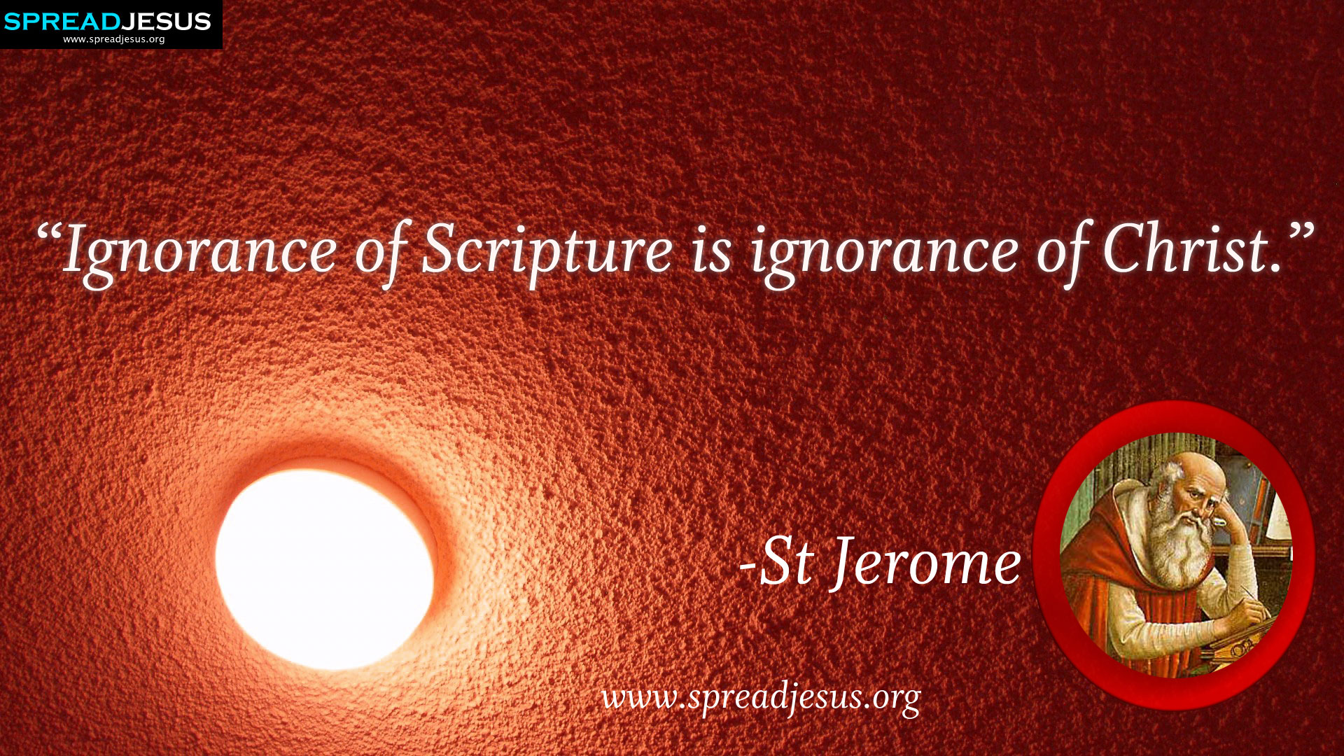 "St Jerome:St Jerome QUOTES HD-WALLPAPERS DOWNLOAD:CATHOLIC SAINT QUOTES HD-WALLPAPERS DOWNLOAD-""Ignorance of Scripture is ignorance of Christ."" - St Jerome-spreadjesus.org"