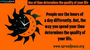 Use of time determines the quality of your life