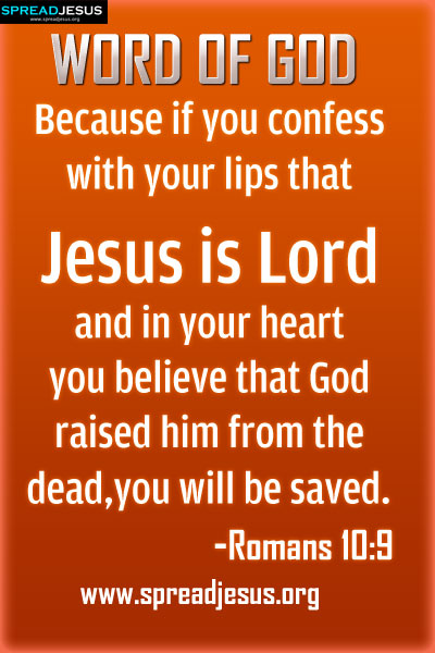 Word of God Verses of the day Because if you confess with your lips that Jesus is Lord and in your heart you believe that God raised him from the dead,you will be saved. -Romans 10-9