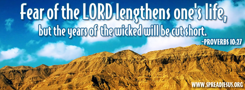 WORD OF GOD FACEBOOK TIMELINE COVERS:Proverbs 10:27-Fear of the LORD lengthens one's life, but the years of the wicked will be cut short. -Proverbs 10:27