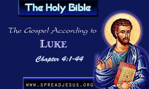 The Holy Bible The Gospel According to Luke Chapter 4:1-44