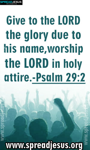 BIBLE QUOTES IMAGES HOLINESS -Psalm 29:2 Give to the LORD the glory due to his name, worship the LORD in holy attire.-Psalm 29:2-spreadjesus.org