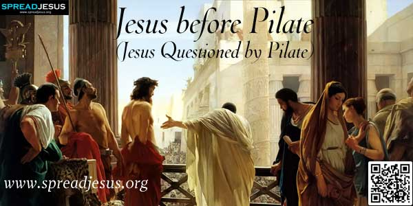 Jesus before Pilate:Jesus Questioned by Pilate:Jesus meanwhile stood before the governor who questioned him..www.spreadjesus.org
