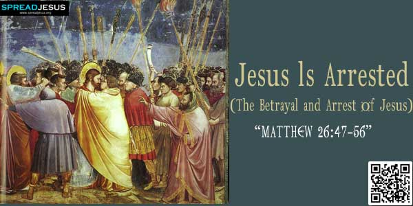 Jesus ls Arrested:The Betrayal and Arrest of Jesus:Jesus was still speaking when Judas,..www.spreadjesus.org