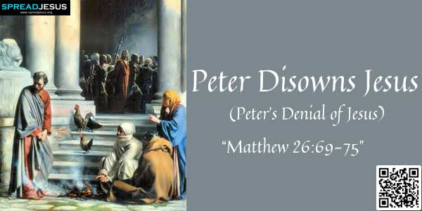 Peter Disowns Jesus:Peter's Denial of Jesus:Meanwhile, as Peter sat outside in the courtyard, a young servant-girl of the house said to him,..www.spreadjesus.org