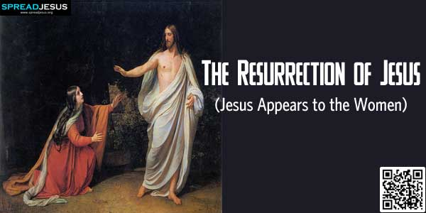 The Resurrection of Jesus:Jesus Appears to the Women:www.spreadjesus.org