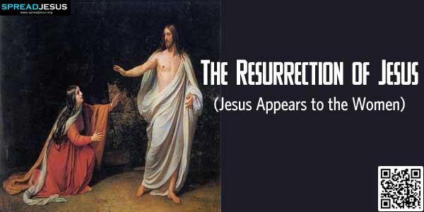 The Resurrection of Jesus:Jesus Appears to the Women:www.spreadjesus.org