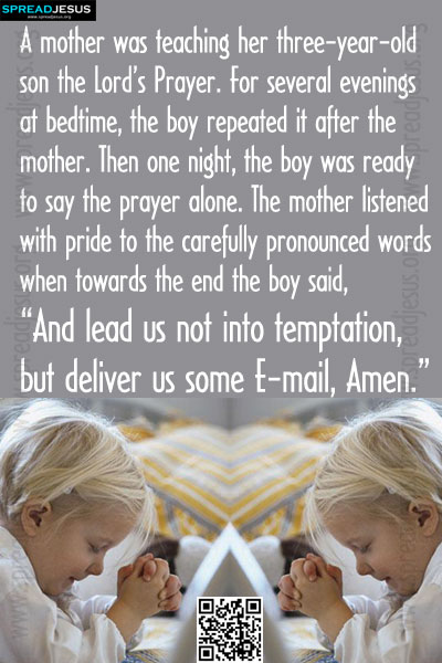 A mother was teaching her three-year-old son the Lord's Prayer. Jokes:Use Laughter to Improve Your Life and Your Health