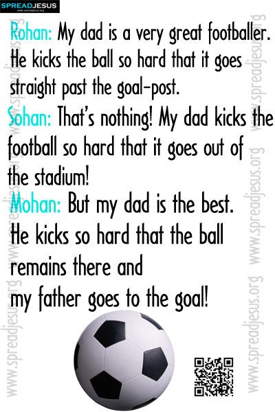 Rohan: My dad is a very great footballer. Jokes:Use Laughter to Improve Your Life and Your Health
