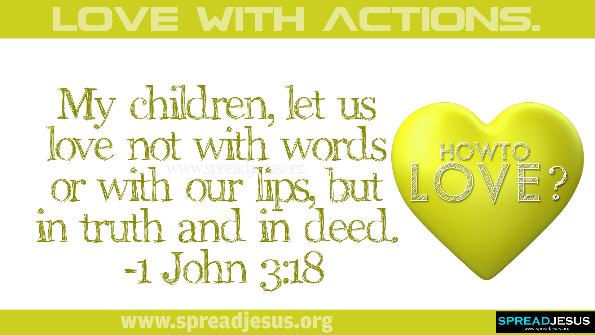 How to love?LOVE WITH ACTIONS. BIBLE QUOTES 1 John 3:18 HD-WALLPAPER DOWNLOAD -My children,let us love not with words or with our lips, but in truth and in deed. 1 John 3:18