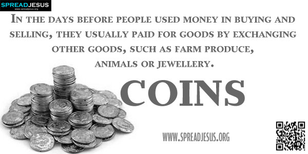 COINS In the days before people used money in buying and selling, they usually paid for goods by exchanging other goods, such as farm produce, animals or jewellery.