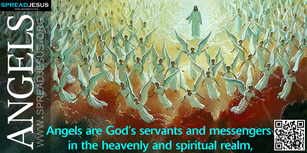 ANGELS-Angels are God's servants and messengers in the heavenly and spiritual realm, where they find true satisfaction in the unceasing worship and service of God.