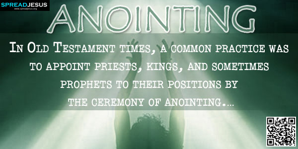 ANOINTING In Old Testament times, a common practice was to appoint priests, kings, and sometimes prophets to their positions by the ceremony of anointing.
