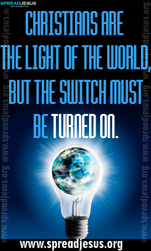 CHRISTIAN QUOTES Christians are the light of the world, but the switch must be turned on.