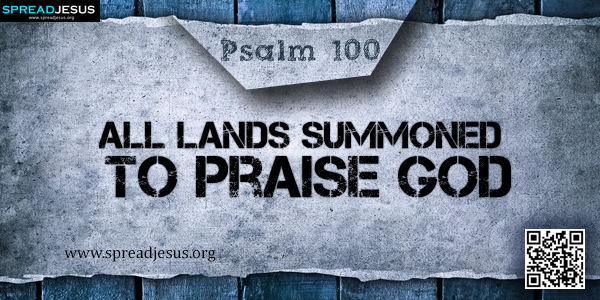 PSALM 100-All Lands Summoned to Praise God