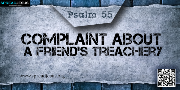 PSALM 55-Complaint about a Friend's Treachery
