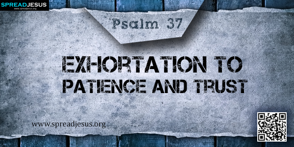 PSALM 37-Exhortation to Patience and Trust