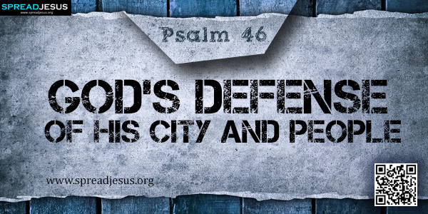 PSALM 46-God's Defense of His City and People
