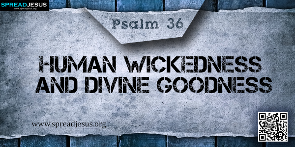 PSALM 36-Human Wickedness and Divine Goodness