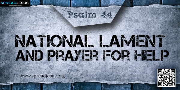 PSALM 44-National Lament and Prayer for Help