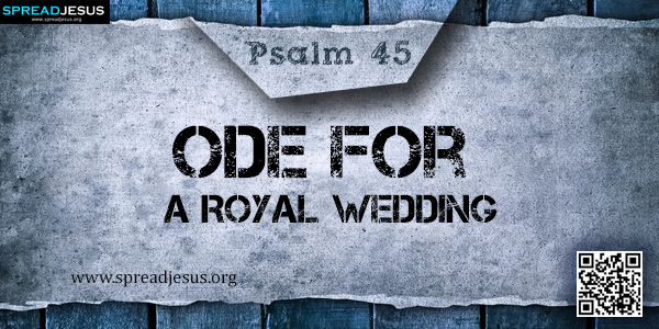 PSALM 45-Ode for a Royal Wedding
