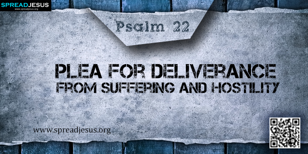 PSALM 22-Plea for Deliverance from Suffering and Hostility