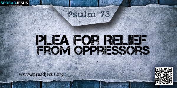 PSALM 73-Plea for Relief from Oppressors