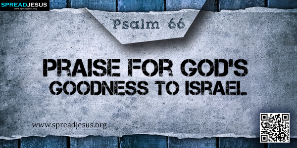 PSALM 66-Praise for God's Goodness to Israel