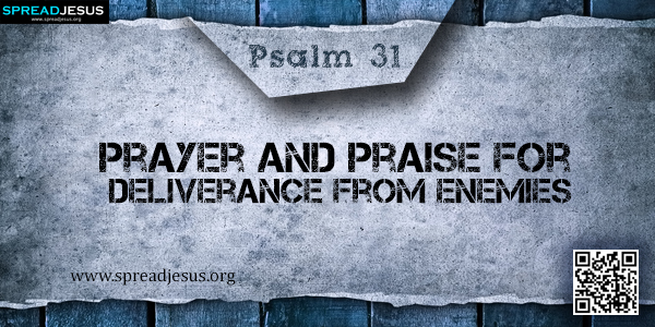 PSALM 31-Prayer and Praise for Deliverance from Enemies