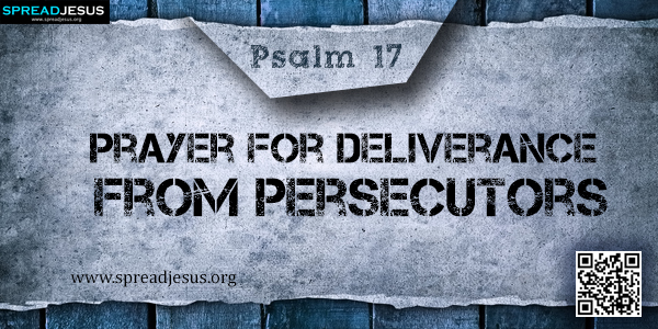 PSALM 17-Prayer for Deliverance from Persecutors