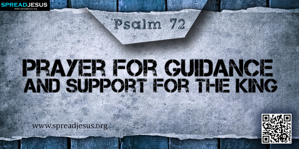 PSALM 72-Prayer for Guidance and Support for the King