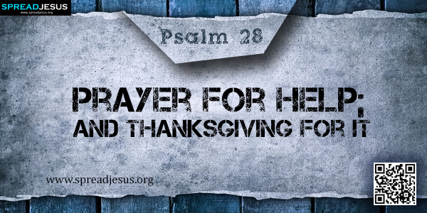 PSALM 28-Prayer for Help; and Thanksgiving for It
