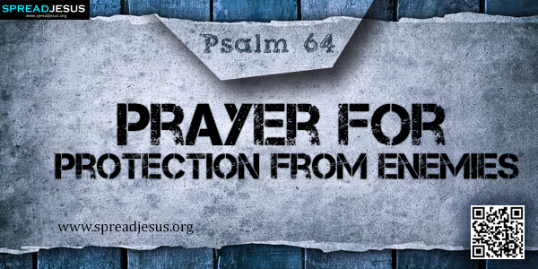 PSALM 64-Prayer for Protection from Enemies
