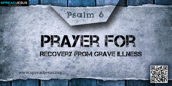 PSALM 6-Prayer for Recovery from Grave Illness