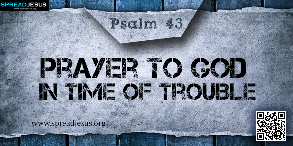 PSALM 43-Prayer to God in Time of Trouble