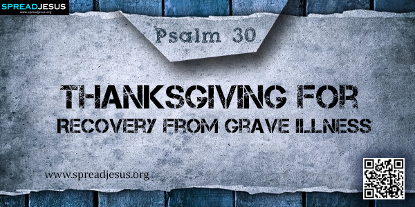 PSALM 30-Thanksgiving for Recovery from Grave Illness