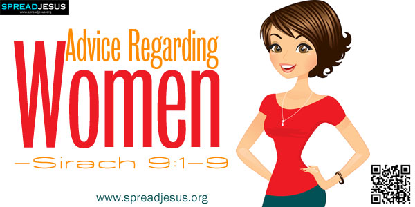 Advice Regarding Women-Sirach 9:1-9(Advice concerning Women)-Do not be jealous of the wife you love, lest you teach her how to disgrace you.-spreadjesus.org