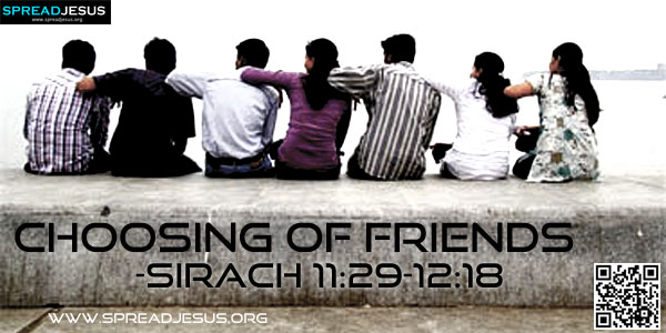 Choosing of Friends-SIRACH 11:29-12:18(Care in Choosing Friends)-Do not invite just anybody into your house, for many are clever deceivers.-spreadjesus.org