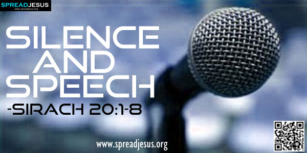 Silence and Speech-SIRACH 20:1-8(Wise and Foolish Talk)-There are rebukes which are inopportune; there is the silence of a sensible man.-spreadjesus.org