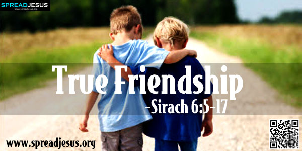True Friendship-SIRACH 6:5-17(Friendship,False and True)-A gentle word makes many friends, and a courteous tongue calls forth gracious replies.-spreadjesus.org