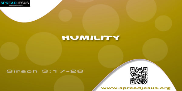 Humility Sirach 3:17-28-17 My son, perform your tasks in meekness; then you will be loved more than a giver of gifts. 18 The greater you are, the more you must humble yourself; so you will find favor with God.