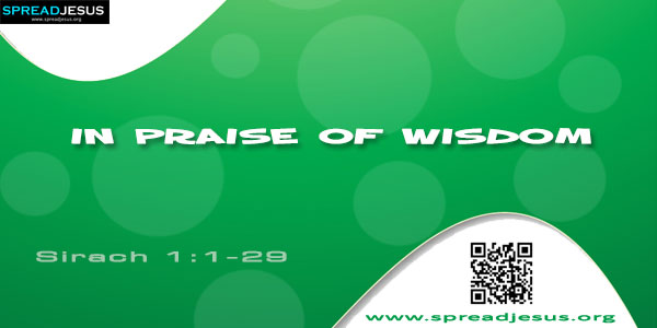 In Praise of Wisdom 1 All wisdom comes from the Lord and is with him for ever. 2 The sand of the sea, the drops of rain, and the days of eternity—who can count them?