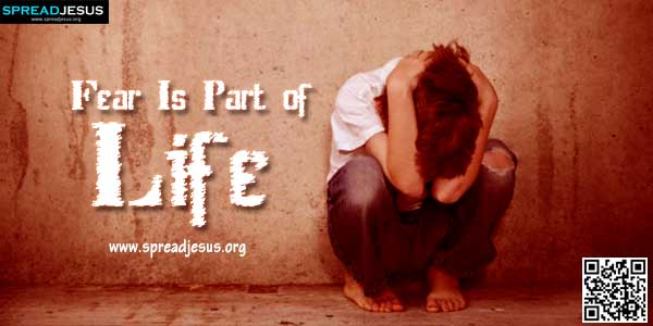 Fear Is Part of Life-Fear is a gift from God, a messenger of safety so to say. Fear has many useful purposes.-spreadjesus.org