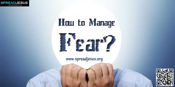 How to Manage Fear?-Should we necessarily succumb to fear of any and every kind? No. In fact, we never want to.-spreadjesus.org