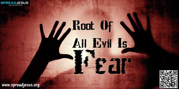 Root Of All Evil Is Fear -A man's life is the story of his fears, said A. S. Neil. Fear threatens, cripples and even paralyses.-spreadjesus.org