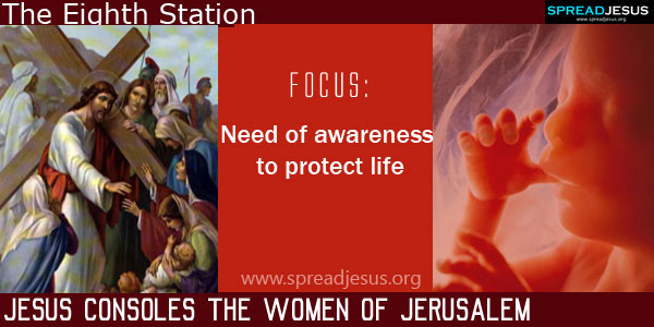 Jesus consoles the women of Jerusalem:Need of awareness to protect life:THE WAY OF CROSS The Eighth Station -spreadjesus.org