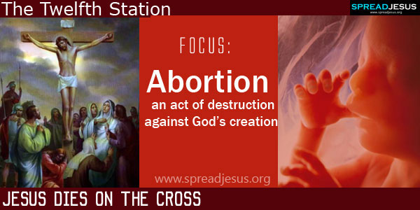 Jesus dies on the Cross:Abortion-an act of destruction against God's creation:THE WAY OF CROSS The Twelfth Station -spreadjesus.org