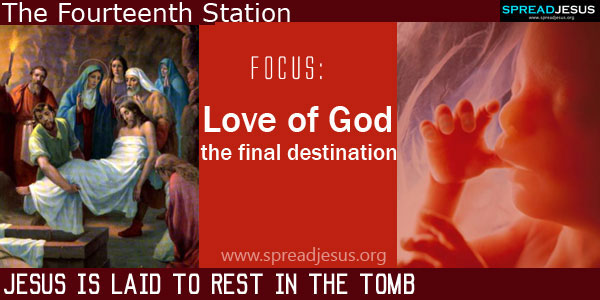 Jesus is laid to rest in the tomb:Love of God the final destination:THE WAY OF CROSS The Fourteenth Station -spreadjesus.org
