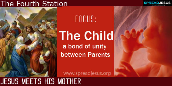 Jesus meets his mother:The child-a bond of unity between Parents:THE WAY OF CROSS The Fourth Station -spreadjesus.org