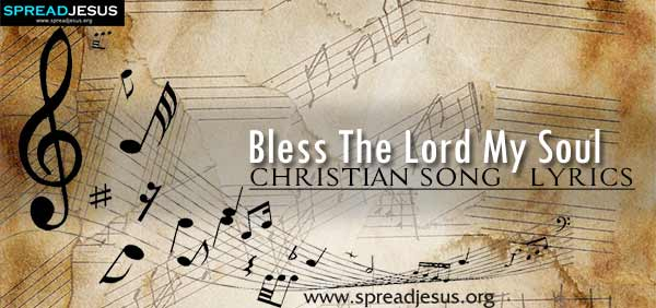 Bless The Lord My Soul Christian Worship Song Lyrics
